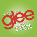 My Lovin' (You're Never Gonna Get It) (Glee Cast Version)/Glee Cast