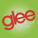 Whenever I Call You Friend (Glee Cast Version)/Glee Cast