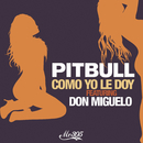 Como Yo Le Doy (Spanglish Version) feat.Don Miguelo/Pitbull