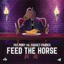 Feed the Horse/Fat Pony vs. Fagget Fairys