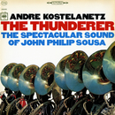 The Thunderer: The Spectacular Sound of John Philip Sousa/André Kostelanetz