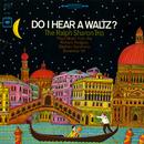 Do I Hear A Waltz?/The Ralph Sharon Trio