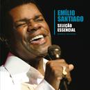 Seleção Essencial Grandes Sucessos: Emílio Santiago/Emilio Santiago
