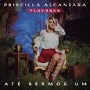 Até Sermos Um (Playback)/Priscilla Alcantara