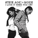 I Love It When You Cry (Moxoki) (Radio Edit)/Steve Aoki & Moxie Raia