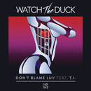 Don't Blame Luv feat.T.I./WatchTheDuck