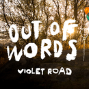 Out of Words/Violet Road