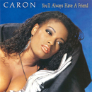 You'll Always Have a Friend/Caron