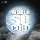 World So Cold (feat. Marcus Only)/A-Lee