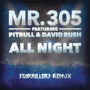 All Night (Starkillers Remix Radio Edit) feat.Pitbull,David Rush/Mr. 305
