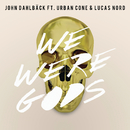 We Were Gods (Radio Edit) feat.Urban Cone,Lucas Nord/John Dahlbäck