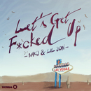 Let's Get F*cked Up/MAKJ & Lil Jon
