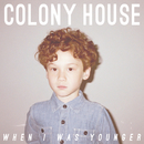 When I Was Younger/Colony House