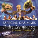 Pe. Zezinho, SCJ Ao Vivo em Fortaleza (Especial das Mães)/Pe. Zezinho, SCJ