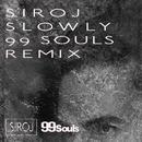 Slowly (99 Souls Remix [Radio Edit]) feat.Ayden/SIROJ