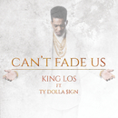 Can't Fade Us feat.Ty Dolla $ign/King Los