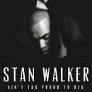 Ain't Too Proud to Beg/Stan Walker
