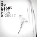 Kiss From A Ghost/I Am Giant