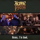 Honey, I'm Good/Home Free