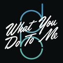 What You Do to Me/Don Broco