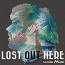 Lost out Here/Samuel Miller