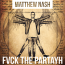 Fvck The Partayh/Matthew Nash