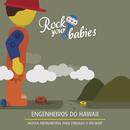 Rock Your Babies: Engenheiros do Hawaii/Rock Your Babies