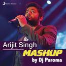 Arijit Singh Mashup (By DJ Paroma)/Jeet Gannguli, Sharib Toshi, Arijit Singh & Paroma