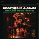 Discotheque A-Go-Go/The Cliff Davis Sextet