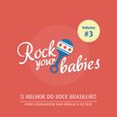 Rock Your Babies: O Melhor do Rock Brasileiro, Vol. 3/Rock Your Babies
