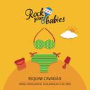 Rock Your Babies: Biquini Cavadão/Rock Your Babies