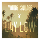 Lay Low/Young Squage
