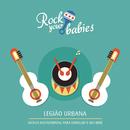 Rock Your Babies: Legião Urbana/Rock Your Babies