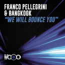We Will Bounce You (Original Mix)/Franco Pellegrini & Bangkook