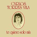 Te Quiero Solo Mía/Carlos Torres Vila