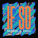 If So/School is Cool
