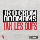 Tah les oufs/Jr O Crom & Doomams