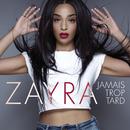 Jamais trop tard/Zayra