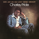 She's Just An Old Love Turned Memory/Charley Pride