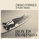 Hoy Es Domingo feat.Rubén Blades/Diego Torres