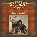 Jorge Muñíz (Sólo Tu Amigo)/Jorge Muñíz