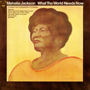 What the World Needs Now/Mahalia Jackson