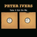 Take It Out On Me/Peter Ivers