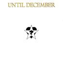 Until December (Expanded Edition)/Until December