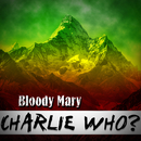 Bloody Mary/Charlie Who?