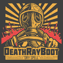 Dry Spell/Death Ray Boot