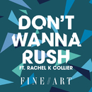 Don't Wanna Rush feat.Rachel K Collier/FineArt