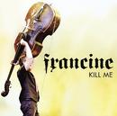 Kill Me/Francine