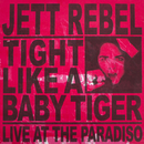 Tight Like A Baby Tiger (Live at Paradiso)/Jett Rebel