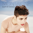 Clip My Wings/Montaigne